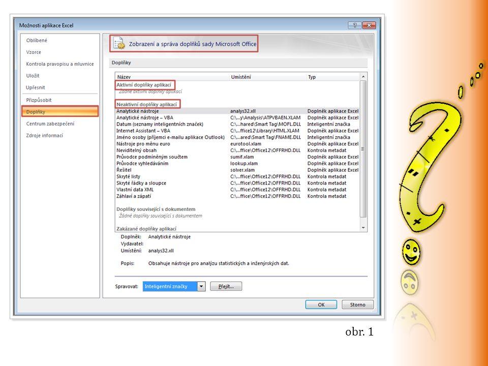 Popiš postup aktivace Doplňku v otevřeném okně Doplňky v kolonce Spravovat vybereme typ a klikneme na tlačítko Přejít (obr.