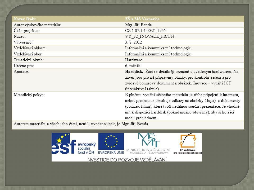 Název školy:ZŠ a MŠ Verneřice Autor výukového materiálu:Mgr. Jiří Benda Číslo projektu:CZ.1.07/1.4.00/21.1526 Název:VY_32_INOVACE_I.ICT14 Vytvořeno:3.