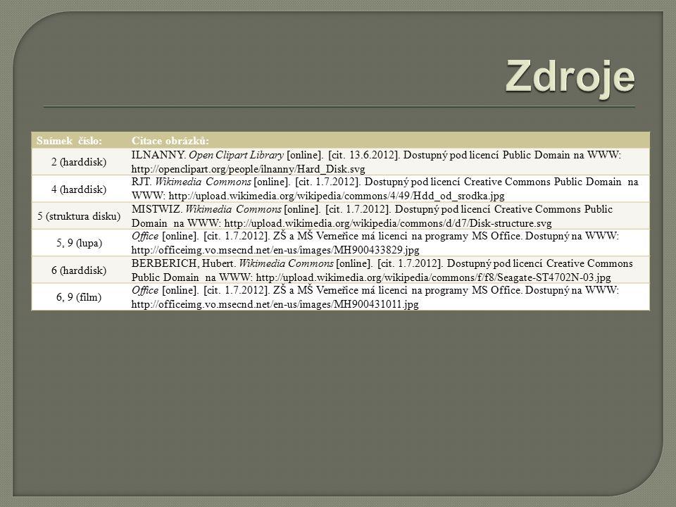 Snímek číslo:Citace obrázků: 2 (harddisk) ILNANNY. Open Clipart Library [online]. [cit. 13.6.2012]. Dostupný pod licencí Public Domain na WWW: http://