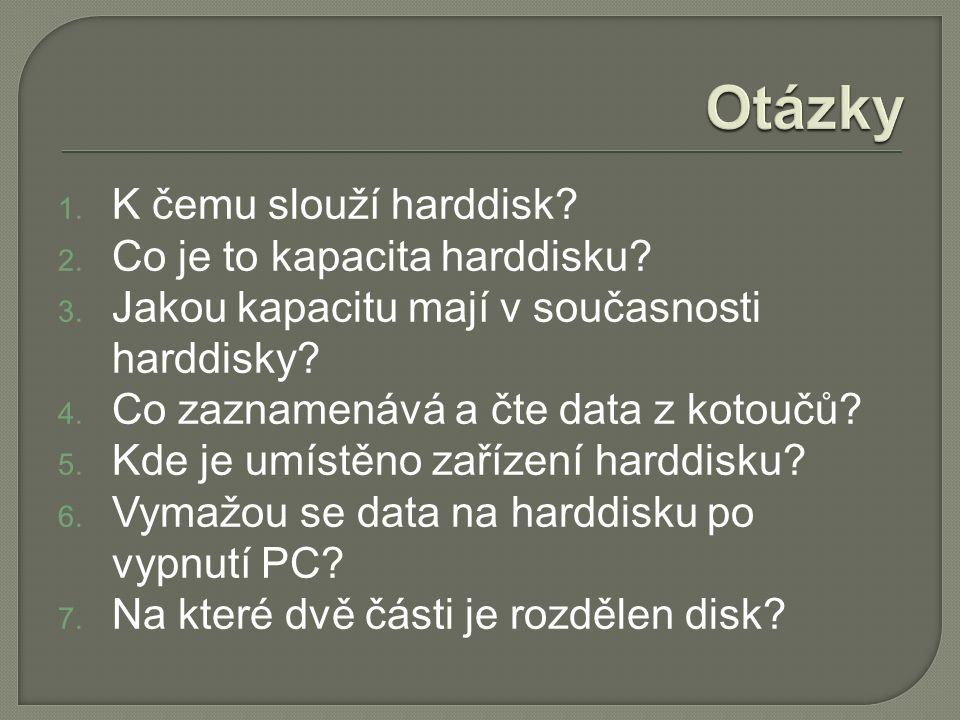 1. K čemu slouží harddisk? 2. Co je to kapacita harddisku? 3. Jakou kapacitu mají v současnosti harddisky? 4. Co zaznamenává a čte data z kotoučů? 5.