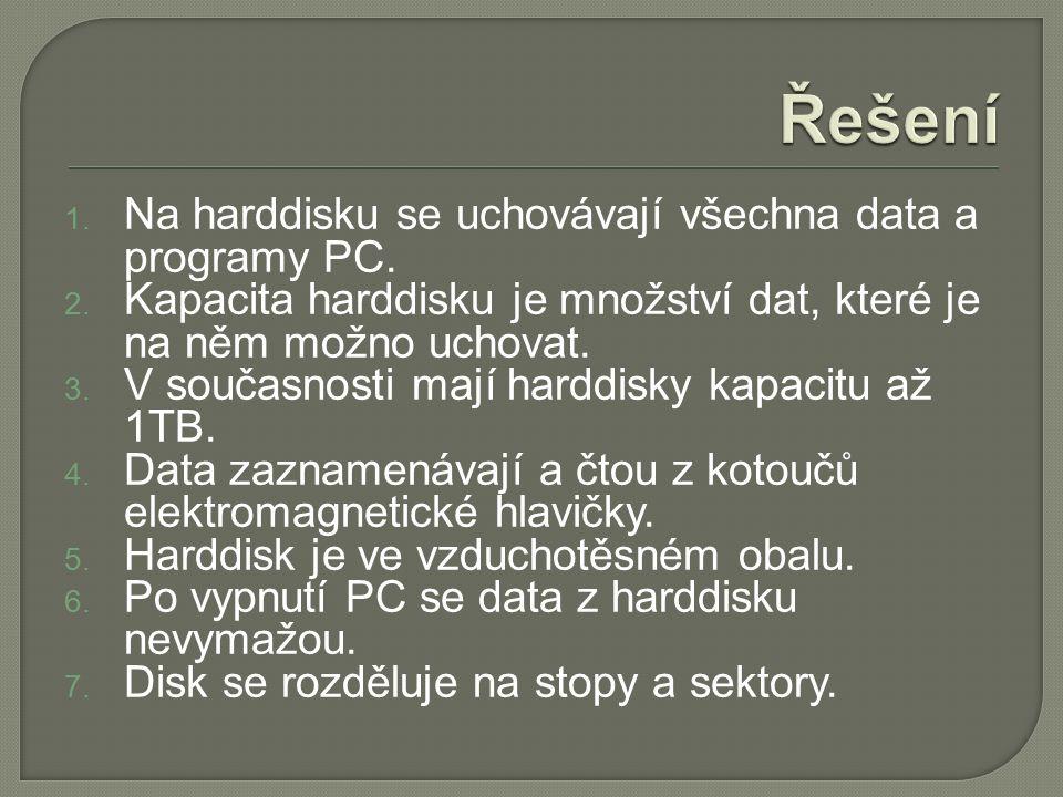 1. Na harddisku se uchovávají všechna data a programy PC. 2. Kapacita harddisku je množství dat, které je na něm možno uchovat. 3. V současnosti mají