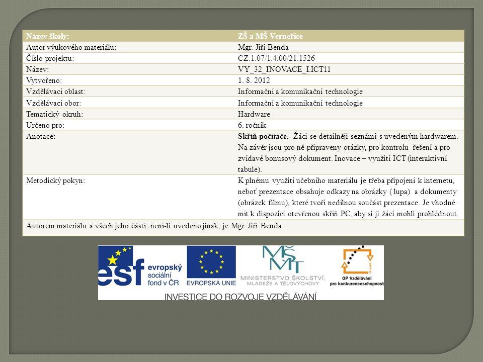 Název školy:ZŠ a MŠ Verneřice Autor výukového materiálu:Mgr. Jiří Benda Číslo projektu:CZ.1.07/1.4.00/21.1526 Název:VY_32_INOVACE_I.ICT11 Vytvořeno:1.