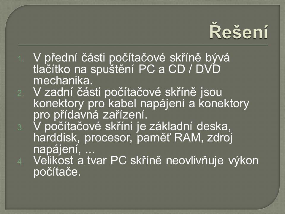 1. V přední části počítačové skříně bývá tlačítko na spuštění PC a CD / DVD mechanika.