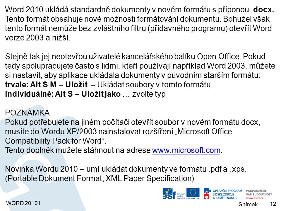 Snímek WORD 2010 I Word 2010 ukládá standardně dokumenty v novém formátu s příponou.docx.