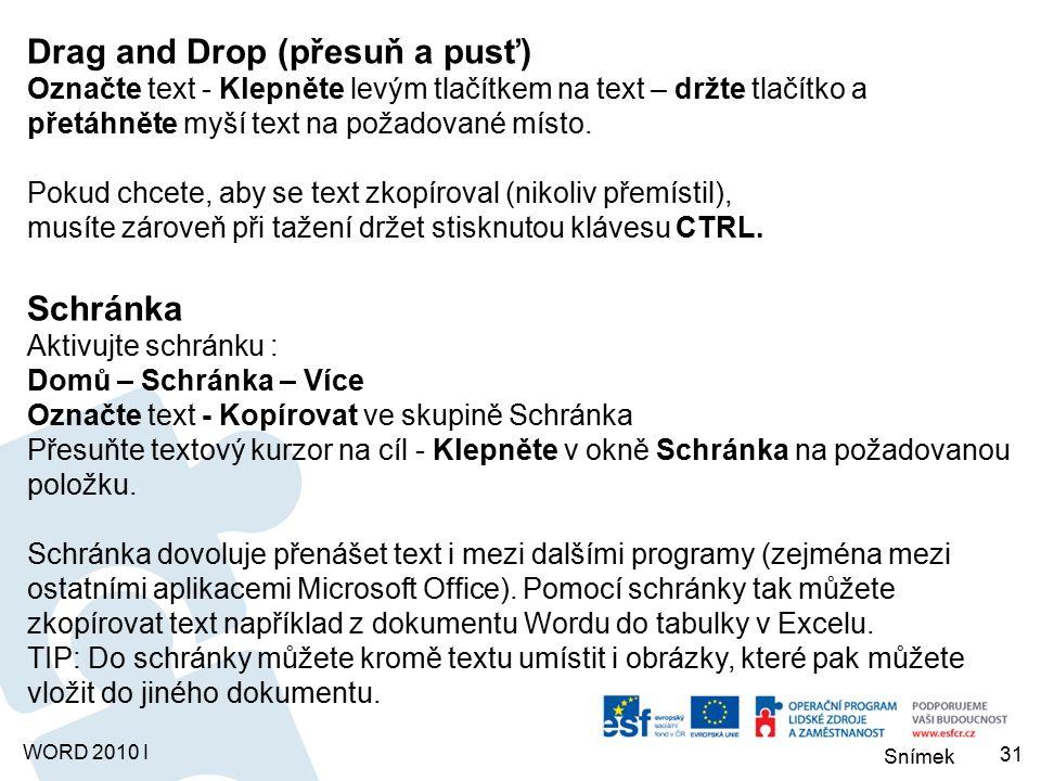 Snímek WORD 2010 I Drag and Drop (přesuň a pusť) Označte text - Klepněte levým tlačítkem na text – držte tlačítko a přetáhněte myší text na požadované místo.