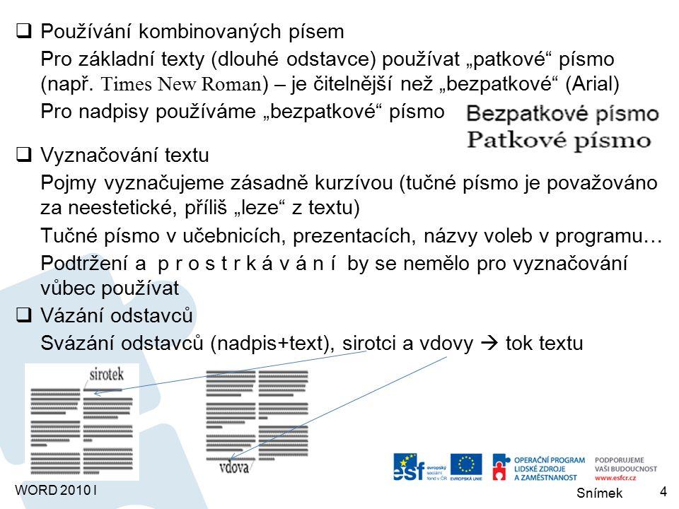 """Snímek WORD 2010 I  Používání kombinovaných písem Pro základní texty (dlouhé odstavce) používat """"patkové písmo (např."""