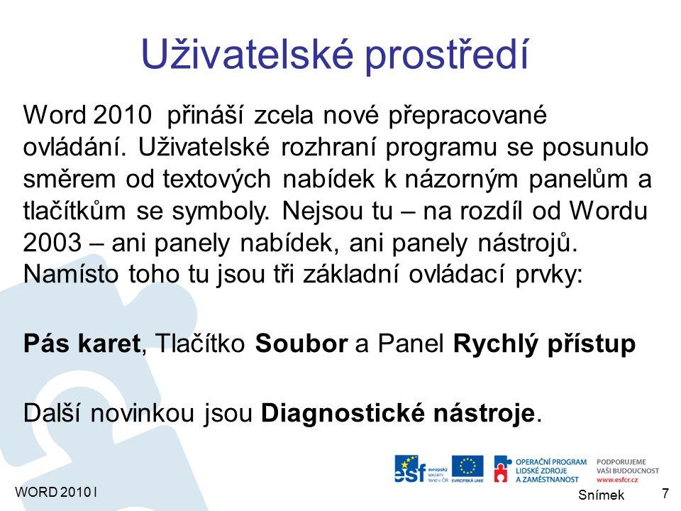Snímek WORD 2010 I Uživatelské prostředí Word 2010 přináší zcela nové přepracované ovládání.