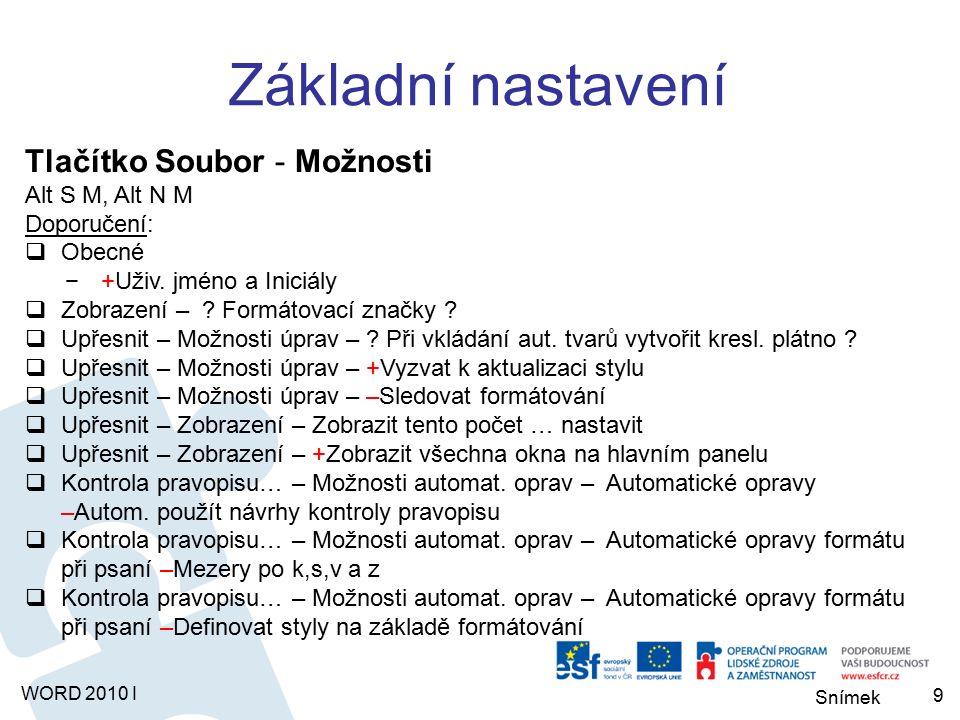 Snímek WORD 2010 I 9 Základní nastavení Tlačítko Soubor - Možnosti Alt S M, Alt N M Doporučení:  Obecné −+Uživ.