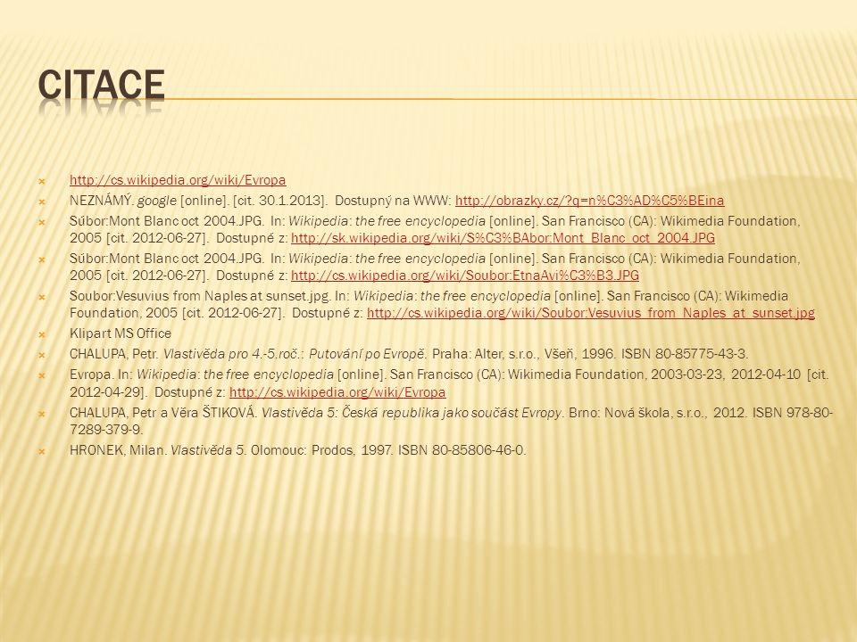  http://cs.wikipedia.org/wiki/Evropa http://cs.wikipedia.org/wiki/Evropa  NEZNÁMÝ. google [online]. [cit. 30.1.2013]. Dostupný na WWW: http://obrazk