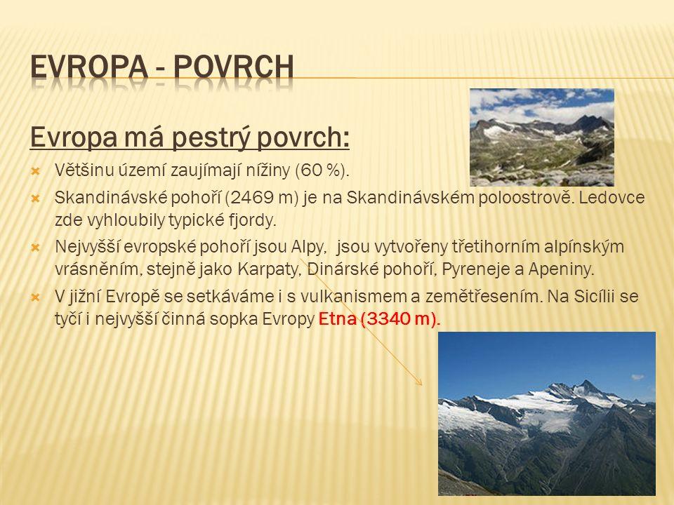 Evropa má pestrý povrch:  Většinu území zaujímají nížiny (60 %).  Skandinávské pohoří (2469 m) je na Skandinávském poloostrově. Ledovce zde vyhloubi