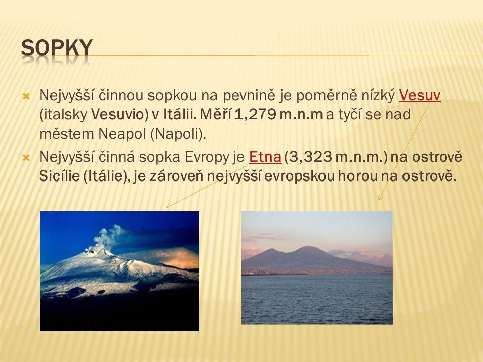  Nejvyšší činnou sopkou na pevnině je poměrně nízký Vesuv (italsky Vesuvio) v Itálii.