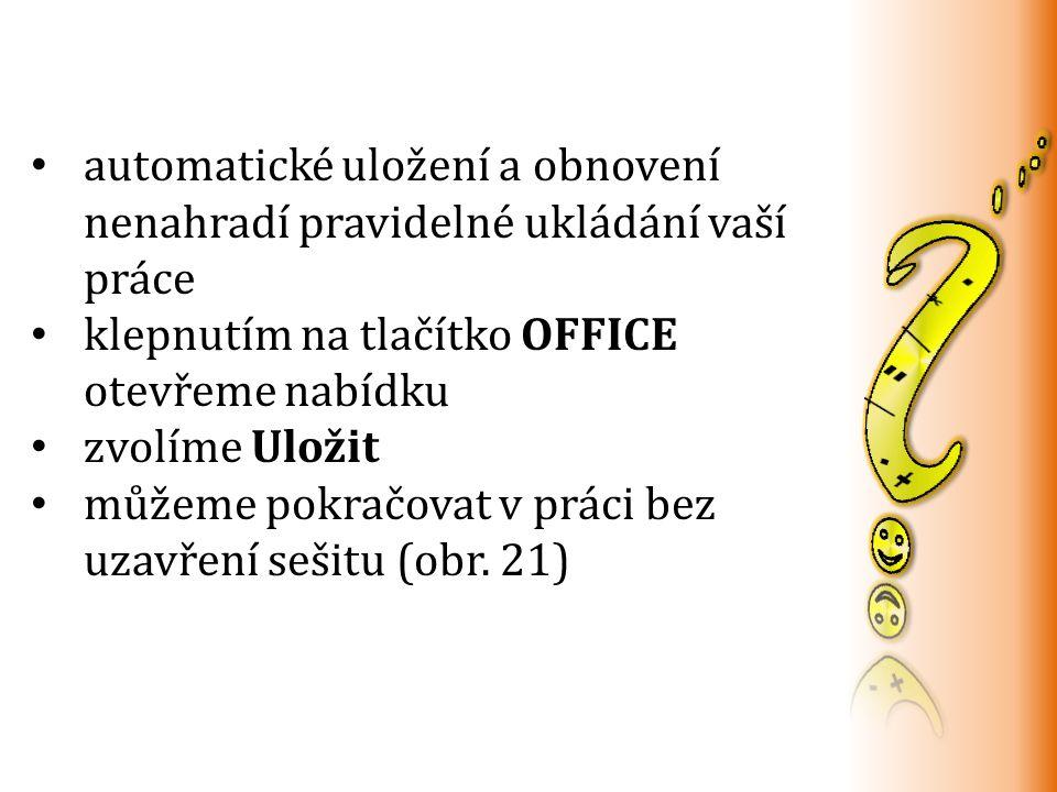 automatické uložení a obnovení nenahradí pravidelné ukládání vaší práce klepnutím na tlačítko OFFICE otevřeme nabídku zvolíme Uložit můžeme pokračovat v práci bez uzavření sešitu (obr.
