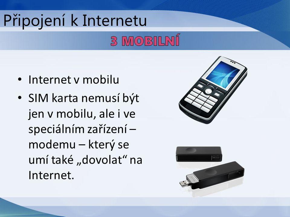 """Internet v mobilu SIM karta nemusí být jen v mobilu, ale i ve speciálním zařízení – modemu – který se umí také """"dovolat"""" na Internet. Připojení k Inte"""