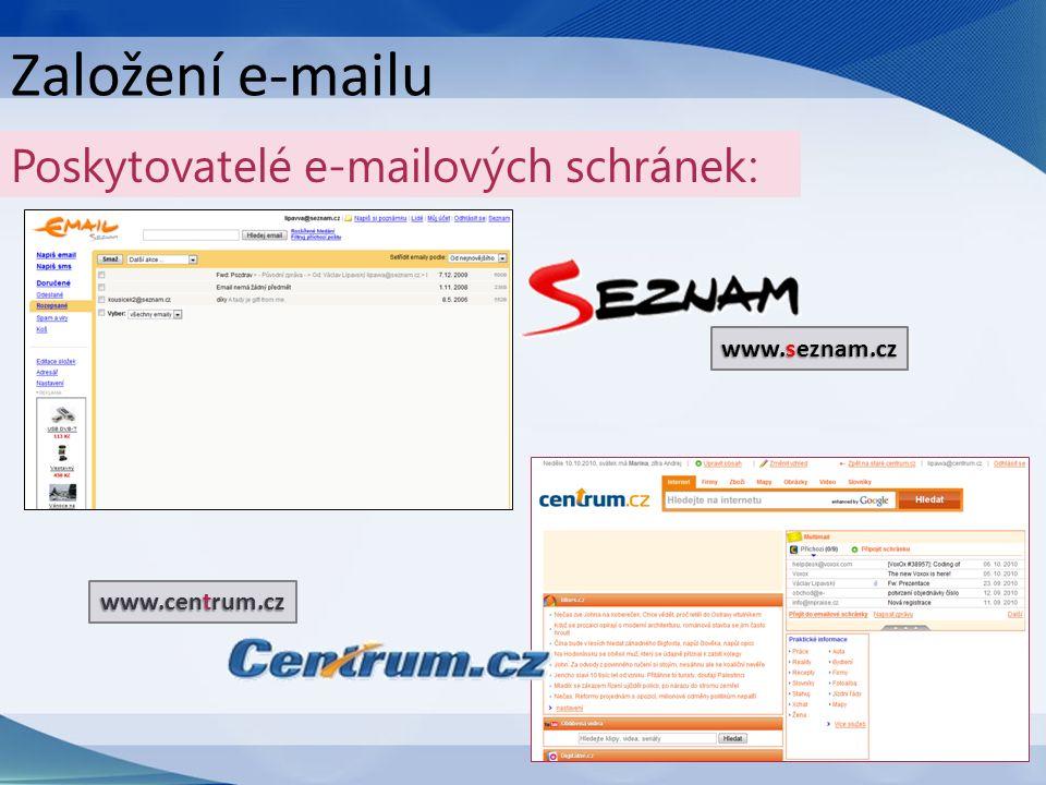 Založení e-mailu Poskytovatelé e-mailových schránek: www.centrum.cz www.seznam.cz