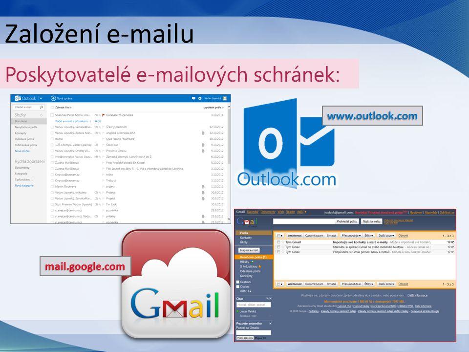 Založení e-mailu mail.google.com www.outlook.com Poskytovatelé e-mailových schránek: