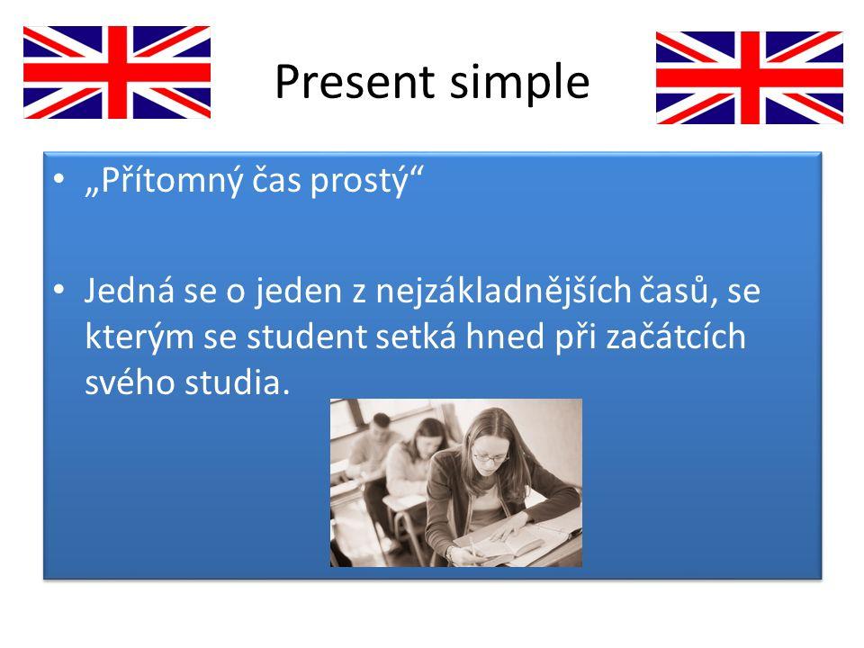 """Present simple """"Přítomný čas prostý"""" Jedná se o jeden z nejzákladnějších časů, se kterým se student setká hned při začátcích svého studia. """"Přítomný č"""