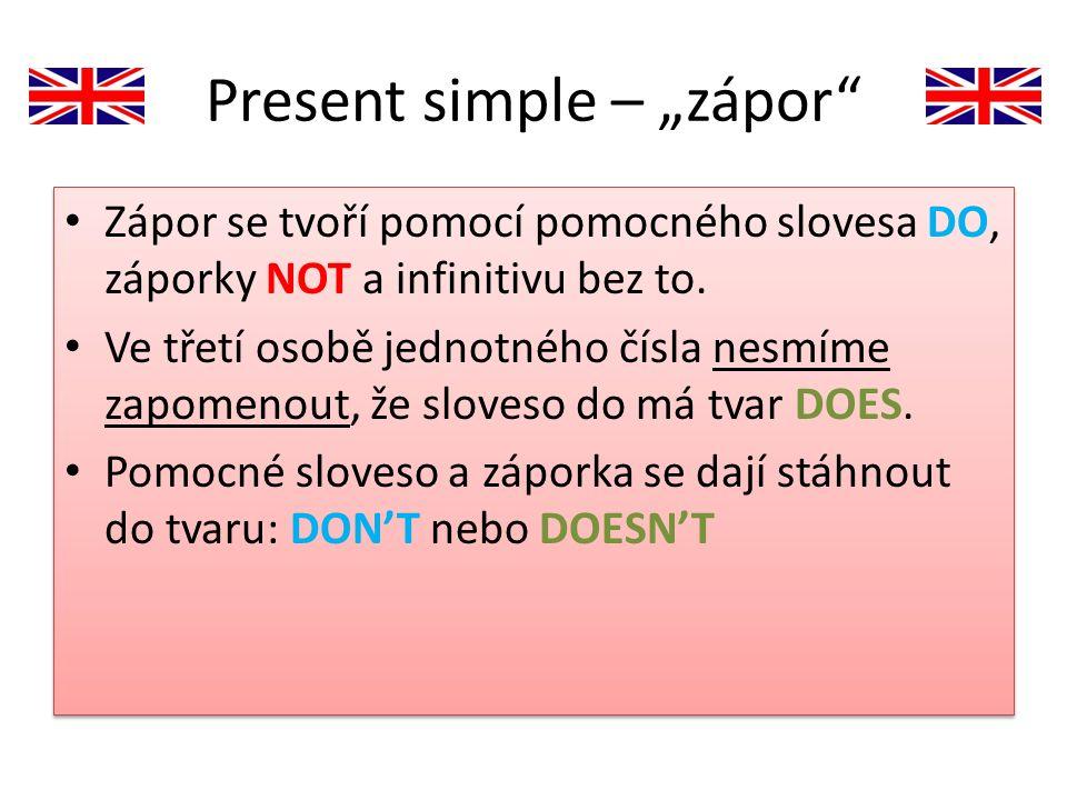 """Present simple – """"zápor"""" Zápor se tvoří pomocí pomocného slovesa DO, záporky NOT a infinitivu bez to. Ve třetí osobě jednotného čísla nesmíme zapomeno"""