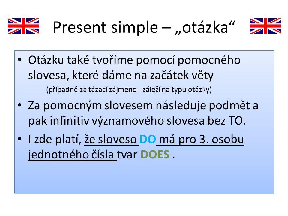"""Present simple – """"otázka"""" Otázku také tvoříme pomocí pomocného slovesa, které dáme na začátek věty (případně za tázací zájmeno - záleží na typu otázky"""