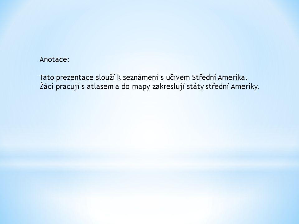Anotace: Tato prezentace slouží k seznámení s učivem Střední Amerika.