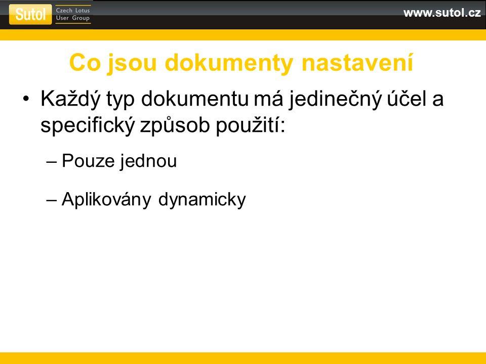 www.sutol.cz Každý typ dokumentu má jedinečný účel a specifický způsob použití: –Pouze jednou –Aplikovány dynamicky Co jsou dokumenty nastavení