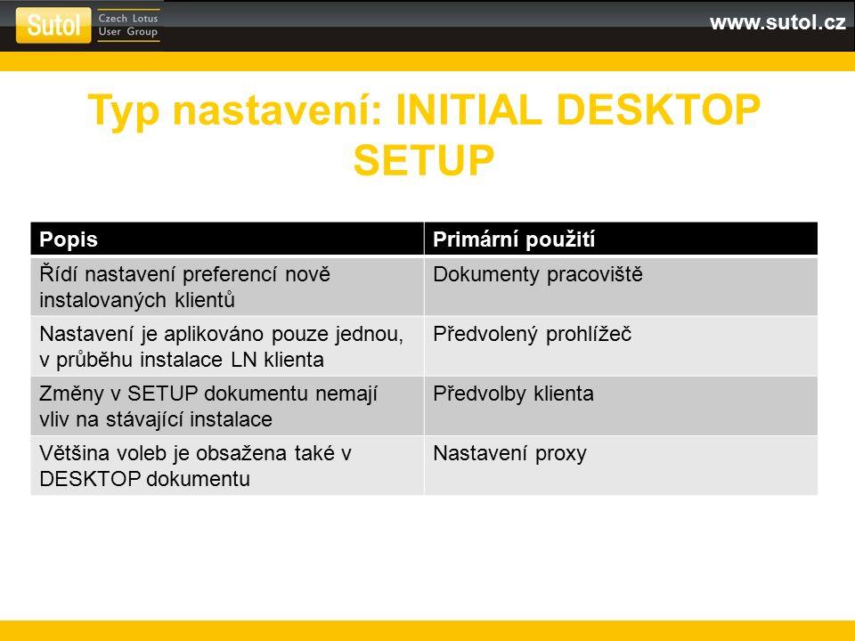 www.sutol.cz PopisPrimární použití Řídí nastavení preferencí nově instalovaných klientů Dokumenty pracoviště Nastavení je aplikováno pouze jednou, v průběhu instalace LN klienta Předvolený prohlížeč Změny v SETUP dokumentu nemají vliv na stávající instalace Předvolby klienta Většina voleb je obsažena také v DESKTOP dokumentu Nastavení proxy Typ nastavení: INITIAL DESKTOP SETUP