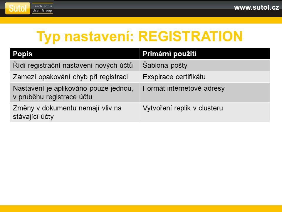 www.sutol.cz PopisPrimární použití Řídí registrační nastavení nových účtůŠablona pošty Zamezí opakování chyb při registraciExspirace certifikátu Nastavení je aplikováno pouze jednou, v průběhu registrace účtu Formát internetové adresy Změny v dokumentu nemají vliv na stávající účty Vytvoření replik v clusteru Typ nastavení: REGISTRATION