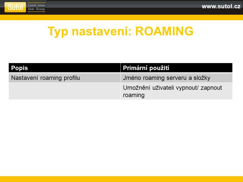 www.sutol.cz PopisPrimární použití Nastavení roaming profiluJméno roaming serveru a složky Umožnění uživateli vypnout/ zapnout roaming Typ nastavení: ROAMING