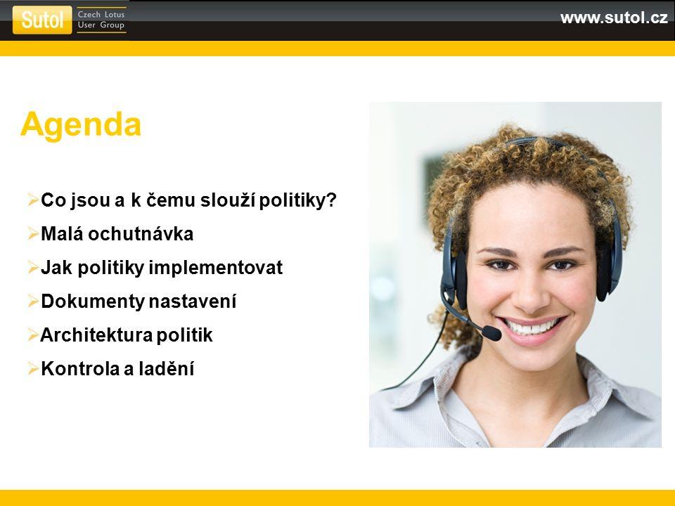 www.sutol.cz Agenda  Co jsou a k čemu slouží politiky?  Malá ochutnávka  Jak politiky implementovat  Dokumenty nastavení  Architektura politik 