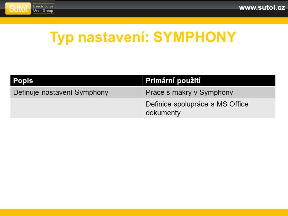 www.sutol.cz PopisPrimární použití Definuje nastavení SymphonyPráce s makry v Symphony Definice spolupráce s MS Office dokumenty Typ nastavení: SYMPHONY