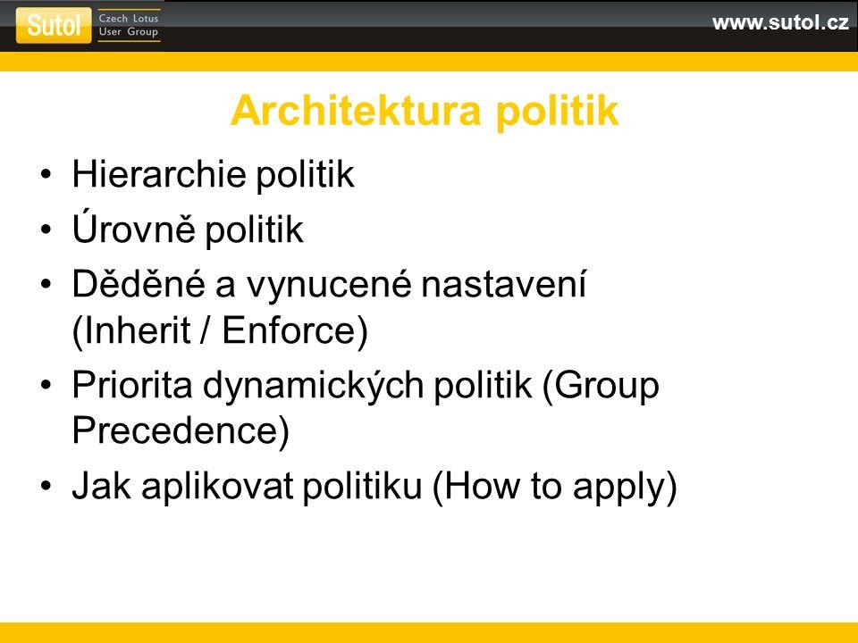 www.sutol.cz Hierarchie politik Úrovně politik Děděné a vynucené nastavení (Inherit / Enforce) Priorita dynamických politik (Group Precedence) Jak aplikovat politiku (How to apply) Architektura politik