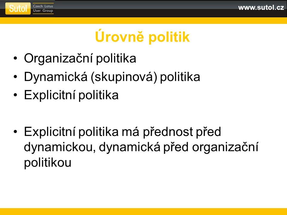 www.sutol.cz Úrovně politik Organizační politika Dynamická (skupinová) politika Explicitní politika Explicitní politika má přednost před dynamickou, dynamická před organizační politikou