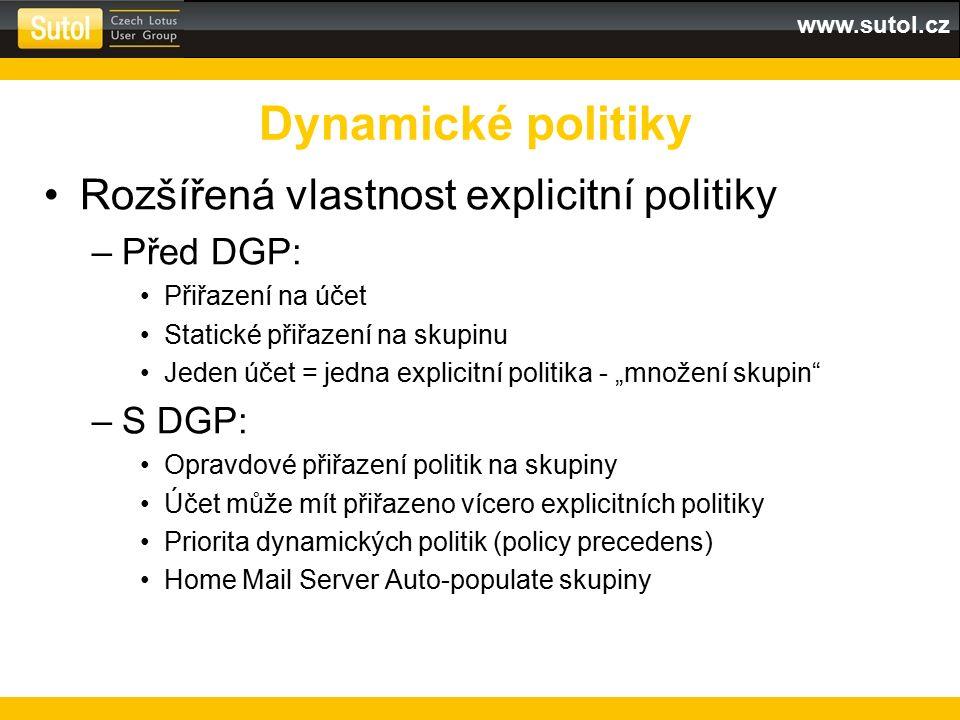 www.sutol.cz Dynamické politiky Rozšířená vlastnost explicitní politiky –Před DGP: Přiřazení na účet Statické přiřazení na skupinu Jeden účet = jedna