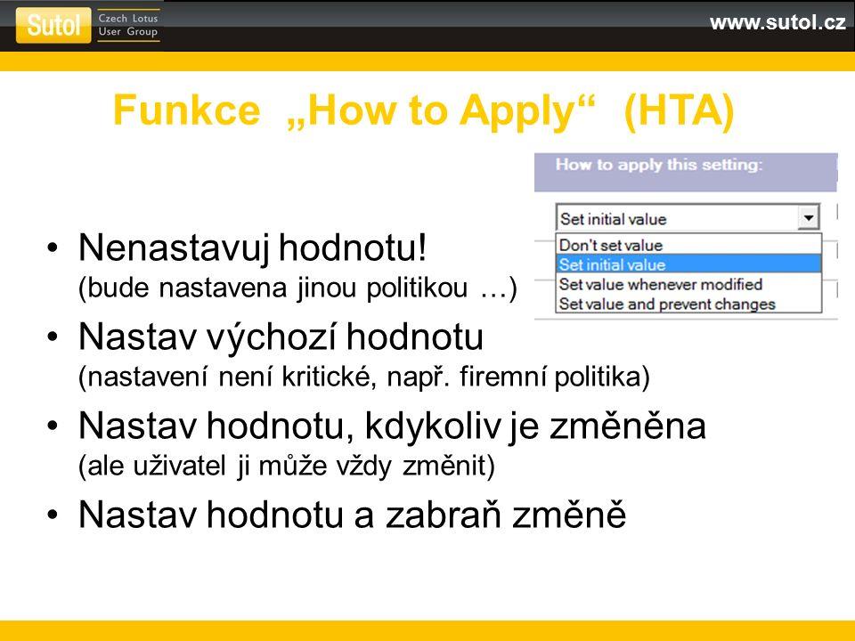 """www.sutol.cz Funkce """"How to Apply"""" (HTA) Nenastavuj hodnotu! (bude nastavena jinou politikou …) Nastav výchozí hodnotu (nastavení není kritické, např."""