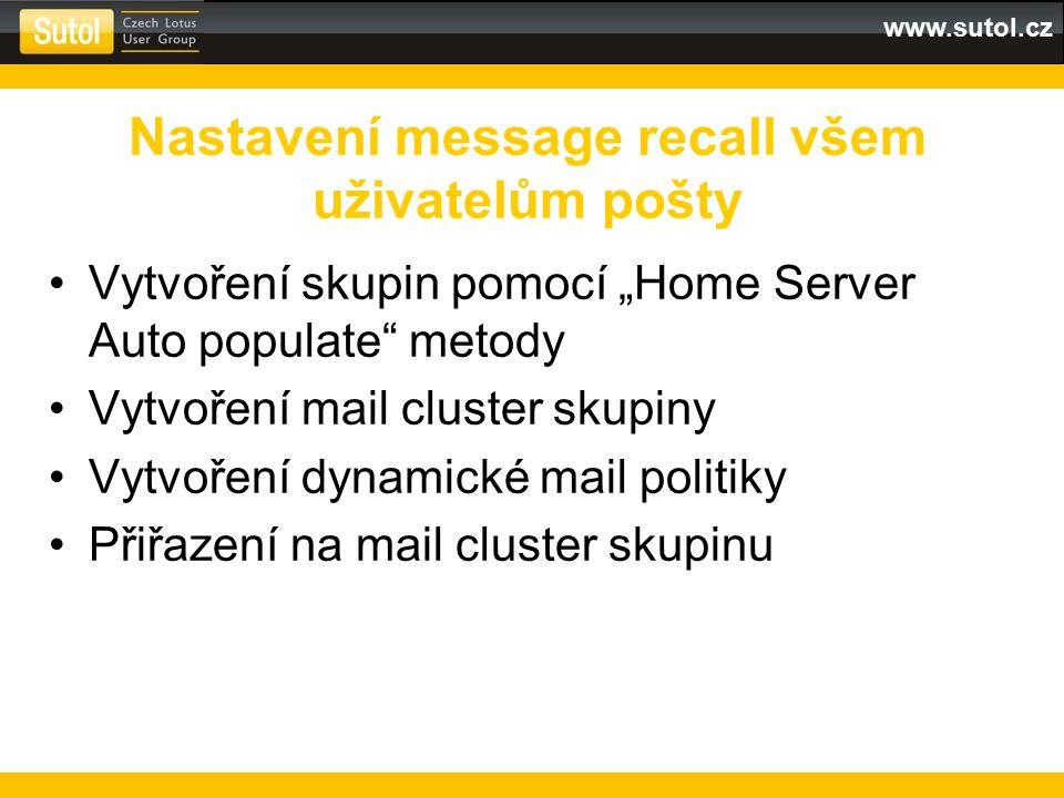 """www.sutol.cz Vytvoření skupin pomocí """"Home Server Auto populate"""" metody Vytvoření mail cluster skupiny Vytvoření dynamické mail politiky Přiřazení na"""