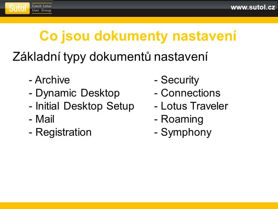 www.sutol.cz Základní typy dokumentů nastavení Co jsou dokumenty nastavení - Archive - Dynamic Desktop - Initial Desktop Setup - Mail - Registration - Security - Connections - Lotus Traveler - Roaming - Symphony