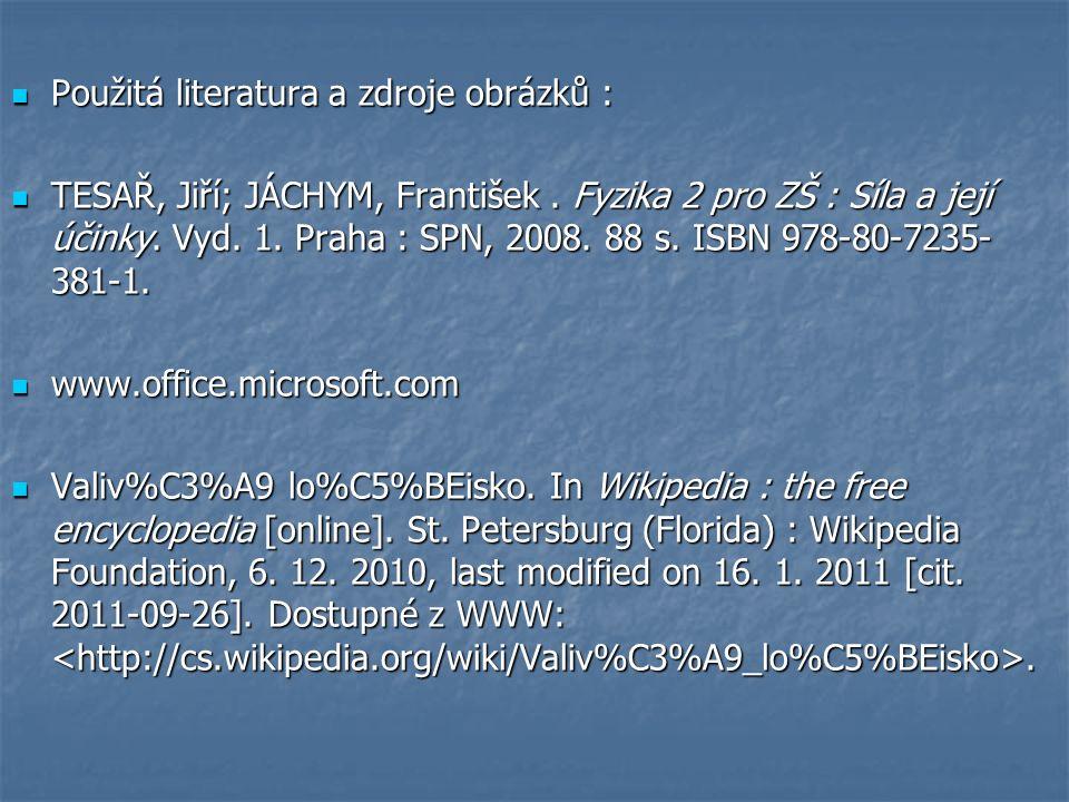 Použitá literatura a zdroje obrázků : Použitá literatura a zdroje obrázků : TESAŘ, Jiří; JÁCHYM, František.