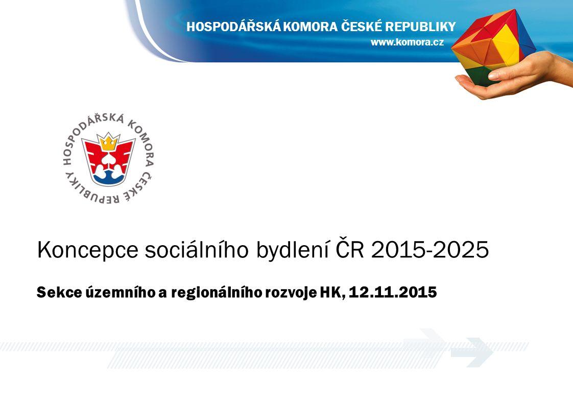 www.komora.cz HOSPODÁŘSKÁ KOMORA ČESKÉ REPUBLIKY Koncepce sociálního bydlení ČR 2015-2025 Sekce územního a regionálního rozvoje HK, 12.11.2015 www.kom