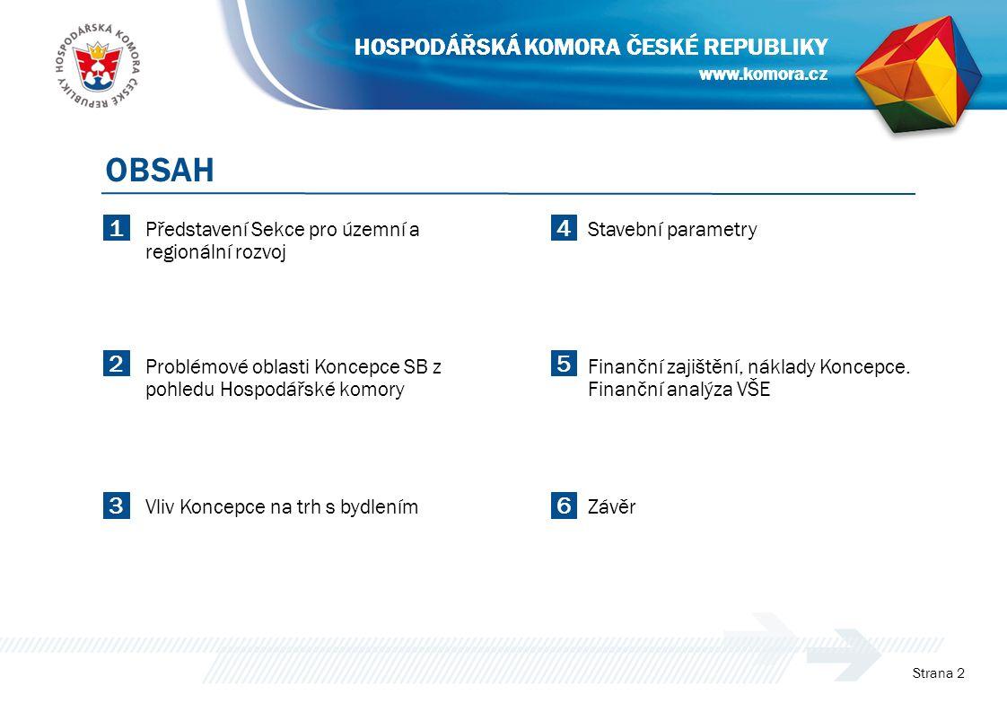www.komora.cz HOSPODÁŘSKÁ KOMORA ČESKÉ REPUBLIKY 14 25 36 Představení Sekce pro územní a regionální rozvoj Problémové oblasti Koncepce SB z pohledu Ho