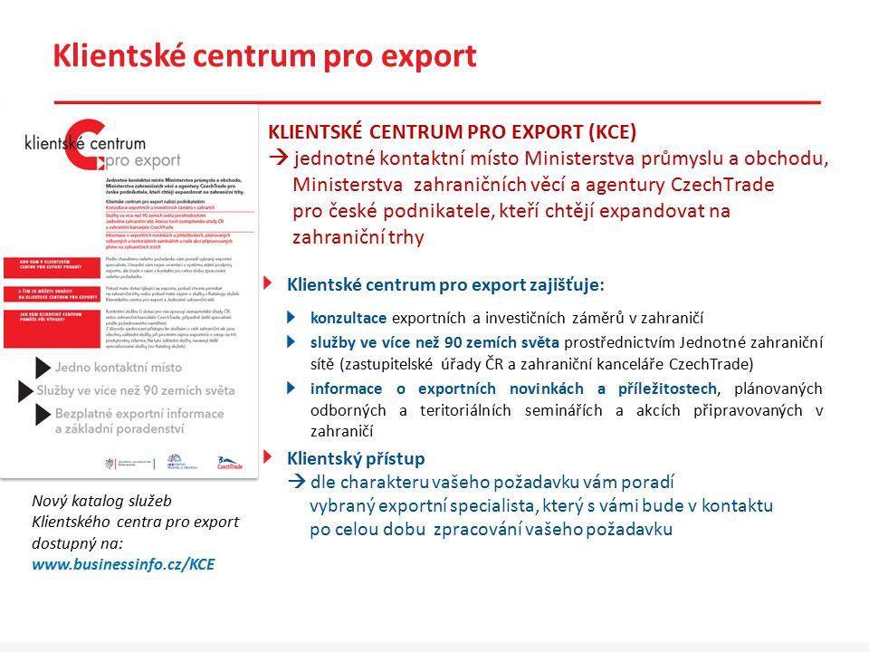 Klientské centrum pro export Klientské centrum pro export zajišťuje: konzultace exportních a investičních záměrů v zahraničí služby ve více než 90 zem