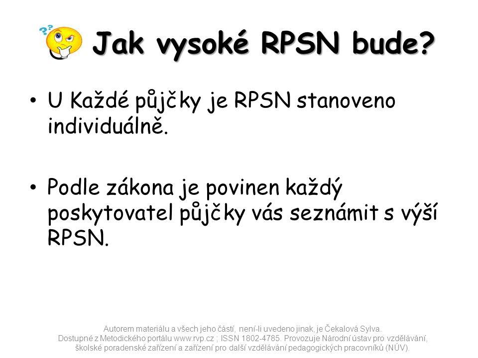 Jak vysoké RPSN bude? U Každé půjčky je RPSN stanoveno individuálně. Podle zákona je povinen každý poskytovatel půjčky vás seznámit s výší RPSN. Autor