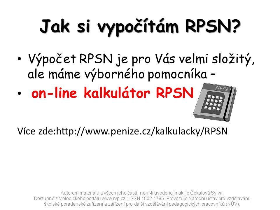 Jak si vypočítám RPSN? Výpočet RPSN je pro Vás velmi složitý, ale máme výborného pomocníka – on-line kalkulátor RPSN Více zde:http://www.penize.cz/kal