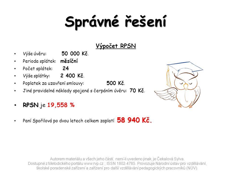 Správné řešení Výpočet RPSN Výše úvěru: 50 000 Kč. Perioda splátek: měsíční Počet splátek: 24 Výše splátky: 2 400 Kč. Poplatek za uzavření smlouvy: 50
