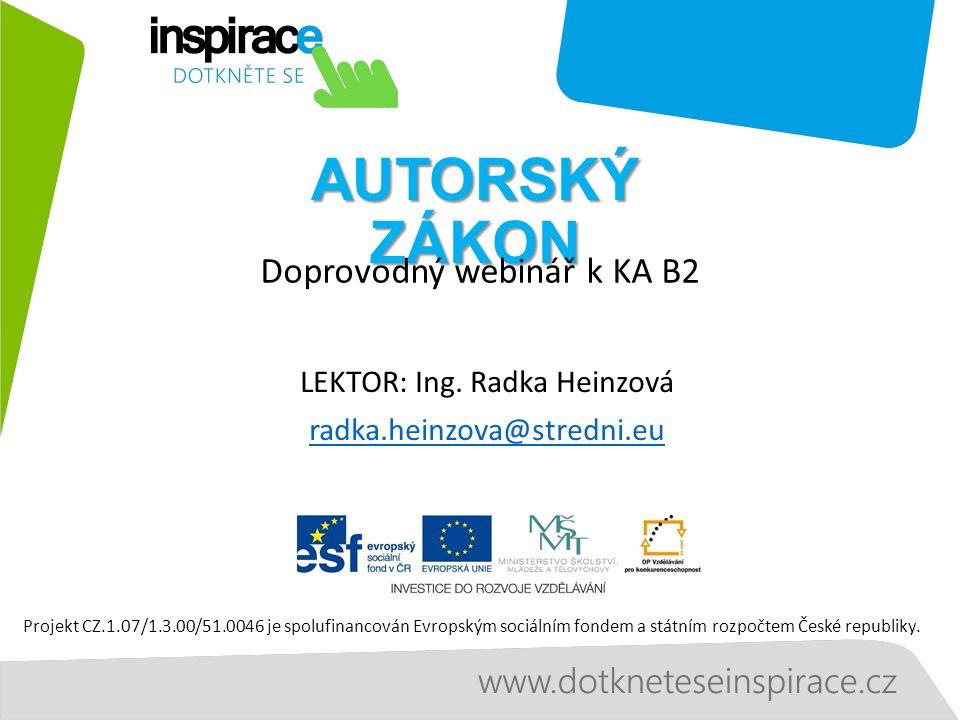 AUTORSKÝ ZÁKON Doprovodný webinář k KA B2 Projekt CZ.1.07/1.3.00/51.0046 je spolufinancován Evropským sociálním fondem a státním rozpočtem České republiky.