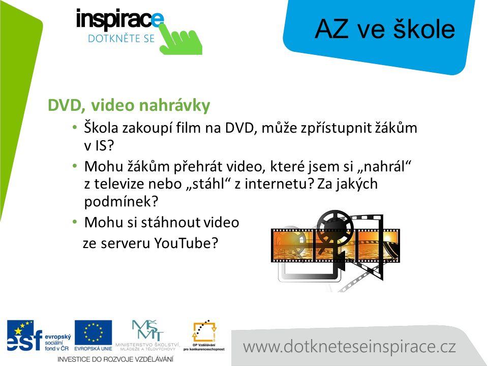 AZ ve škole DVD, video nahrávky Škola zakoupí film na DVD, může zpřístupnit žákům v IS.