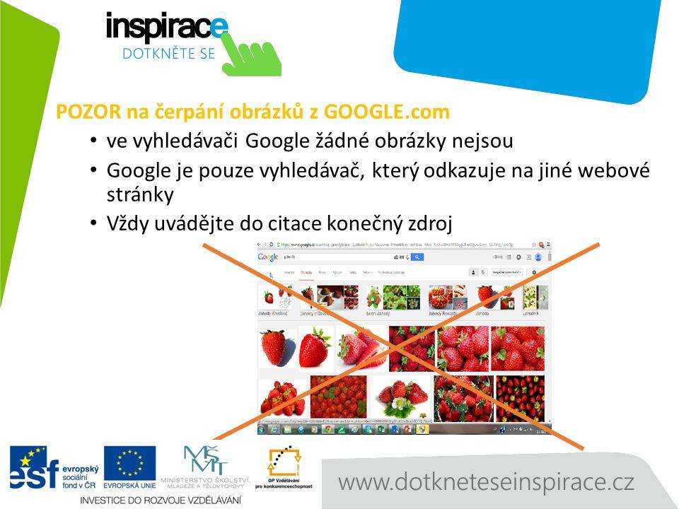 POZOR na čerpání obrázků z GOOGLE.com ve vyhledávači Google žádné obrázky nejsou Google je pouze vyhledávač, který odkazuje na jiné webové stránky Vždy uvádějte do citace konečný zdroj