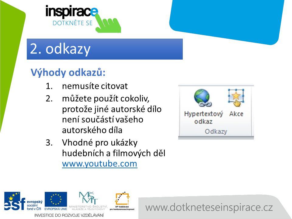 Výhody odkazů: 1.nemusíte citovat 2.můžete použít cokoliv, protože jiné autorské dílo není součástí vašeho autorského díla 3.Vhodné pro ukázky hudebních a filmových děl www.youtube.com www.youtube.com 2.