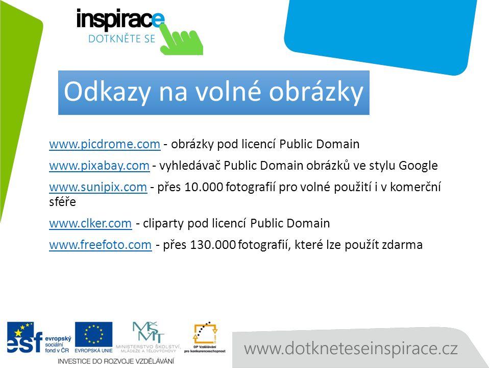 www.picdrome.comwww.picdrome.com - obrázky pod licencí Public Domain www.pixabay.comwww.pixabay.com - vyhledávač Public Domain obrázků ve stylu Google www.sunipix.comwww.sunipix.com - přes 10.000 fotografií pro volné použití i v komerční sféře www.clker.comwww.clker.com - cliparty pod licencí Public Domain www.freefoto.comwww.freefoto.com - přes 130.000 fotografií, které lze použít zdarma Odkazy na volné obrázky