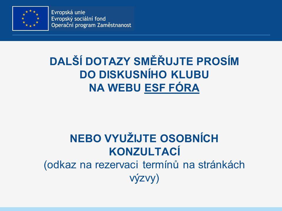 DALŠÍ DOTAZY SMĚŘUJTE PROSÍM DO DISKUSNÍHO KLUBU NA WEBU ESF FÓRA NEBO VYUŽIJTE OSOBNÍCH KONZULTACÍ (odkaz na rezervaci termínů na stránkách výzvy)ESF FÓRA