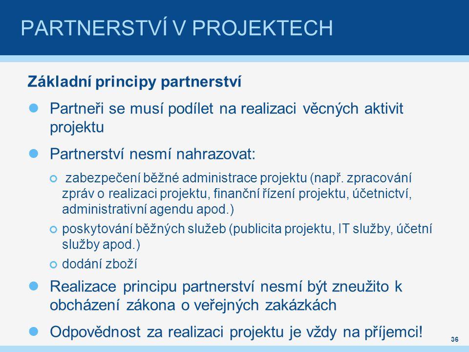 PARTNERSTVÍ V PROJEKTECH Základní principy partnerství Partneři se musí podílet na realizaci věcných aktivit projektu Partnerství nesmí nahrazovat: zabezpečení běžné administrace projektu (např.