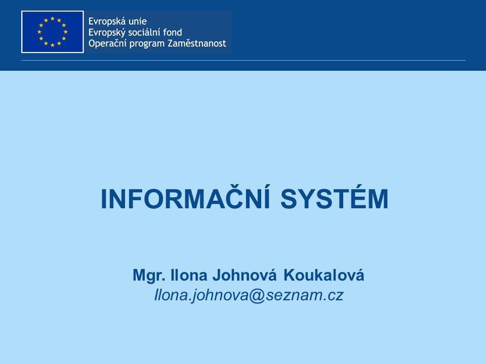 Mgr. Ilona Johnová Koukalová Ilona.johnova@seznam.cz INFORMAČNÍ SYSTÉM